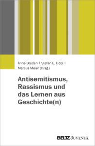 Antisemitismus, Rassismus und das Lernen aus Geschichte(n)